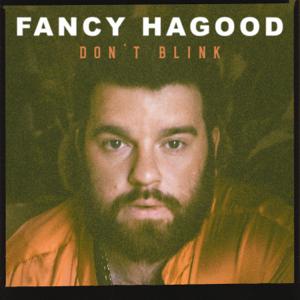 Fancy Hagood - Don't Blink