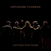 Hothouse Flowers - Music That I Need