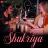 Shukriya Single