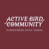 Active Bird Community - Somewhere (feat. Samia)