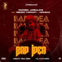 Mansa Jabulani - Bad Idea (feat. Igboro Therapy & Mohbad) - Single