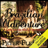 Peter Fleming - Brazilian Adventure: A Quest into the Heart of the Amazon (Unabridged)  artwork