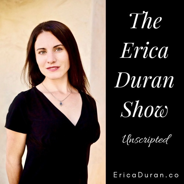 The Erica Duran Show - Unscripted