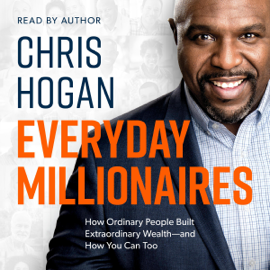 Everyday Millionaires: How Ordinary People Built Extraordinary Wealth - and How You Can Too (Unabridged) audiobook
