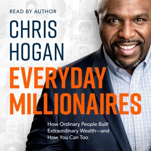 Everyday Millionaires: How Ordinary People Built Extraordinary Wealth - and How You Can Too (Unabridged) - Chris Hogan audiobook, mp3