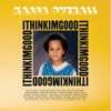 I Think I'm Good (Deluxe Edition)