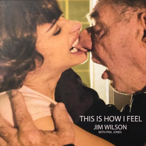Jim Wilson - This is How I Feel feat. Phil Jones, Marc Ford, Phil Parlapiano, Gia Ciambotti, Lisa Frazier, Robert Davis & Michael Mennell