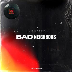 K. Forest - Bad Neighbors