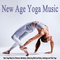New Age Yoga Music 2021 (Best Yoga Music for Workout, Meditation, Balancing Mind and Body, Ashtanga and Flow Yoga)