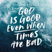 Joseph Prince - God Is Good Even When Times Are Bad artwork