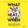 Michael F. Roizen MD, Michael Crupain, MD, MPH & Ted Spiker - What to Eat When: A Strategic Plan to Improve Your Health and Life through Food