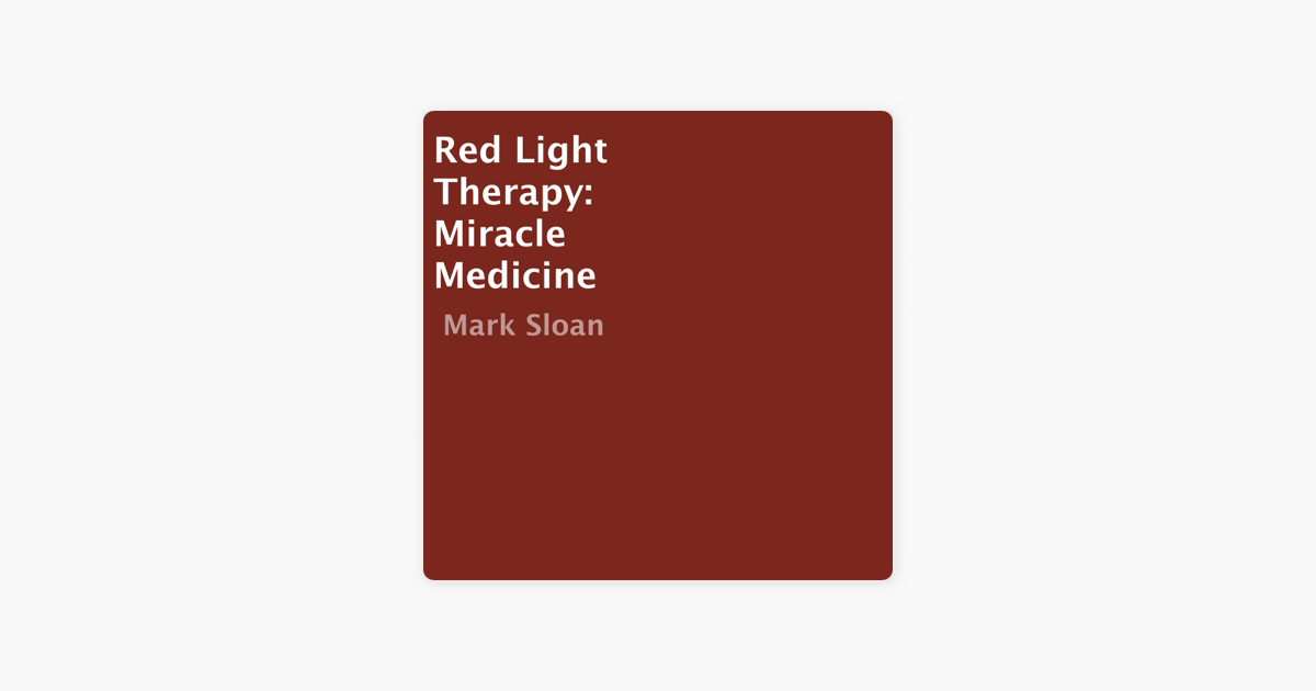 ‎Red Light Therapy: Miracle Medicine (Unabridged) on Apple ...