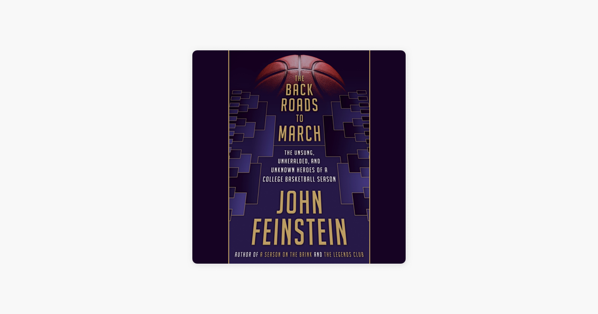 The Back Roads to March: The Unsung, Unheralded, and Unknown Heroes of a College Basketball Season (Unabridged) - John Feinstein