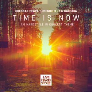 Brennan Heart, Toneshifterz & Dailucia - Time Is Now (I AM HARDSTYLE In Concert Theme)