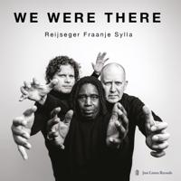 Ernst Reijseger, Harmen Fraanje & Mola Sylla - We Were There artwork