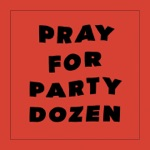 Pray for Party Dozen