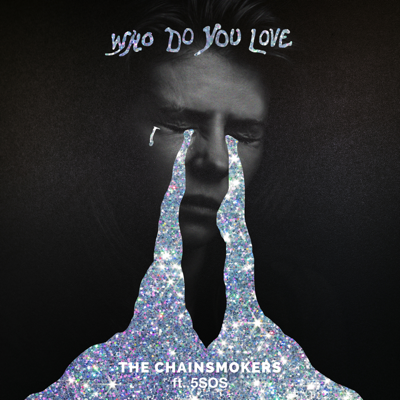 Who Do You Love - The Chainsmokers & 5 Seconds of Summer song