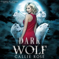 Dark Wolf: A Reverse Harem Shifter Romance (Claimed by Wolves, Book 3) (Unabridged)