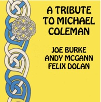 A Tribute to Michael Coleman by Joe Burke, Andy McGann & Felix Dolan on Apple Music