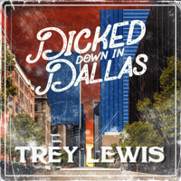 Dicked Down in Dallas - Trey Lewis