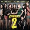 Pitch Perfect 2 (Original Motion Picture Soundtrack)