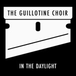 The Guillotine Choir - In the Daylight