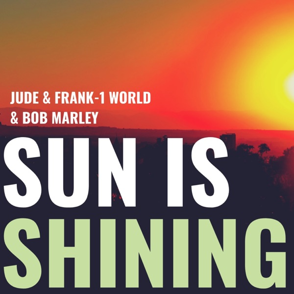 Jude & Frank, 1 World & Bob Marley - Sun Is Shining song lyrics