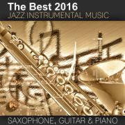 The Best 2016 Jazz Instrumental Music: Sexy Saxophone, Acoustic Guitar and Smooth Jazz Piano, Buddha Lounge Relaxation, Bar Background Music, Spanish Relaxing Songs - Good Morning Jazz Academy