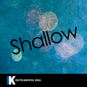 Instrumental King - Shallow (In the Style of Lady Gaga & Bradley Cooper) [Karaoke Version]