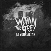 Within The Grey - At Your Altar