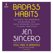 Badass Habits: Cultivate the Awareness, Boundaries, and Daily Upgrades You Need to Make Them Stick (Unabridged)