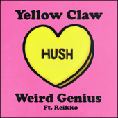 Hush Feat. Reikko Yellow Claw & Weird Genius - Yellow Claw & Weird Genius