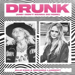 Elle King & Miranda Lambert – Drunk (And I Don't Wanna Go Home) – Single [iTunes Plus AAC M4A]