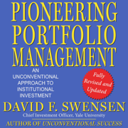 Pioneering Portfolio Management: An Unconventional Approach to Institutional Investment, Fully Revised and Updated (Unabridged)