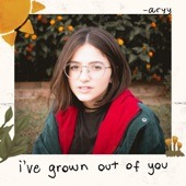 aryy - i've grown out of you