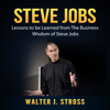Walter J. Stross - Steve Jobs: Lessons to be Learned from The Business Wisdom of Steve Jobs artwork
