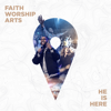 Faith Worship Arts - He Is Here  artwork