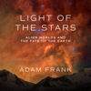 Adam Frank - Light of the Stars: Alien Worlds and the Fate of the Earth artwork