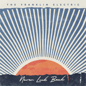 The Franklin Electric - Never Look Back