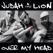Over my head - Judah & The Lion - Judah & The Lion