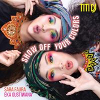 Titi DJ - Show Off Your Colors (feat. Sara Fajira & Eka Gustiwana)