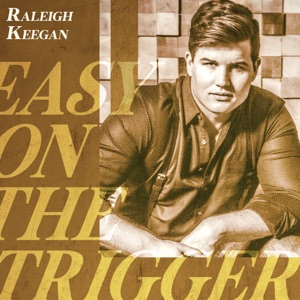 Raleigh Keegan - Easy on the Trigger - Line Dance Music