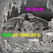 Eric Bazilian - Heaven Ain't Gonna Save Us