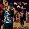 Hype Yuh Self feat Godzilla Trice Single