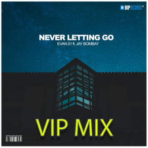 Evan.51 - Never Letting Go feat. Jay Bombay [VIP Mix]