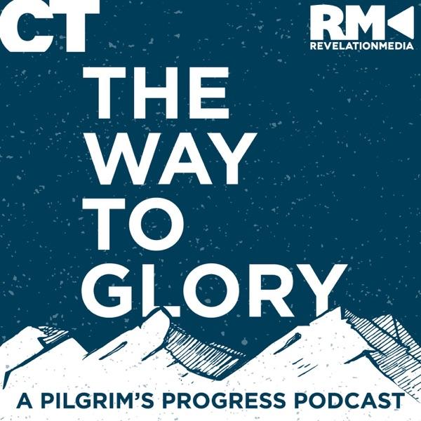 The Way to Glory: A Pilgrim's Progress Podcast