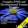 J. B. Snow - Complex PTSD and Developmental Trauma Disorder: How Childhood and Relationship Trauma Can Cause Anxiety and Depression in Adults (Transcend Mediocrity, Book 126) (Unabridged)  artwork