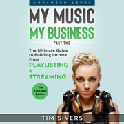 My Music - My Business: The Ultimate Guide to Building Income from Playlisting & Streaming (Unabridged)
