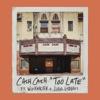 Too Late (feat. Wiz Khalifa & Lukas Graham) - Single