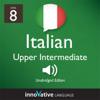 Innovative Language Learning - Learn Italian - Level 8: Upper Intermediate Italian, Volume 1: Lessons 1-25: Intermediate Italian #3 (Unabridged) artwork